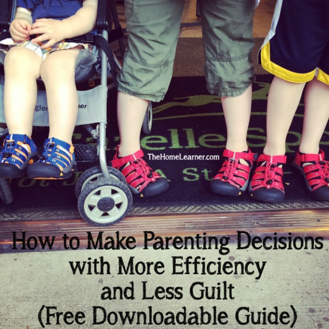 How to Make Parenting Decisions with More Efficiency and Less Guilt Free Downloadable Guide