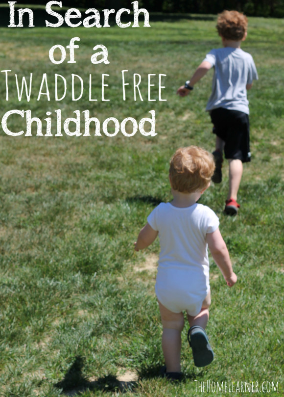 In Search of a Twaddle Free Childhood 1