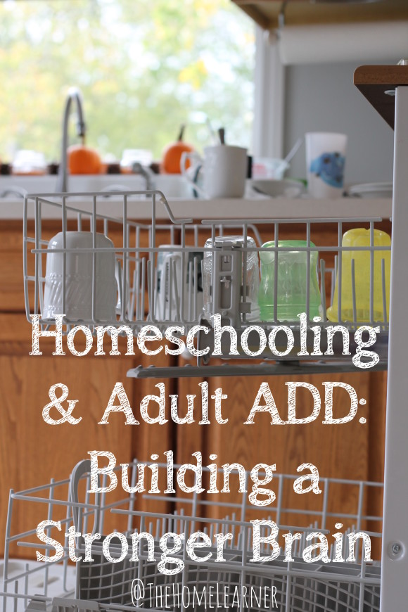Homeschooling & Adult ADD Building a Stronger Brain